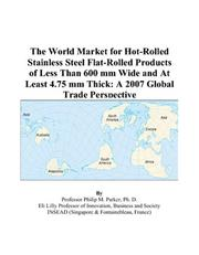 Cover of: The World Market for Hot-Rolled Stainless Steel Flat-Rolled Products of Less Than 600 mm Wide and At Least 4.75 mm Thick by Philip M. Parker