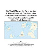 Cover of: The World Market for Parts for Gas- or Water-Producing Gas Generators, Acetylene Gas Generators, and Water-Process Gas Generators by Philip M. Parker