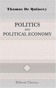 Cover of: Politics and political economy by THOMAS DE QUINCEY