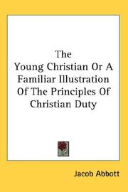 Cover of: The young Christian; or, A familiar illustration of the principles of Christian duty by Jacob Abbott
