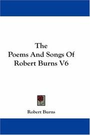Cover of: The Poems And Songs Of Robert Burns V6 by Robert Burns