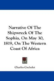 Cover of: Narrative Of The Shipwreck Of The Sophia, On May 30, 1819, On The Western Coast Of Africa by Charles Cochelet