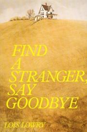 Cover of: Find a stranger, say goodbye by Lois Lowry