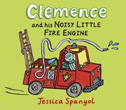 Cover of: Clemence and his noisy little fire engine by Jessica Spanyol