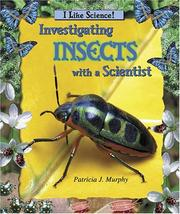 Cover of: Investigating Insects With a Scientist (I Like Science) by Patricia J. Murphy