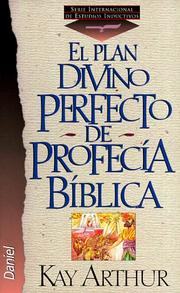 Cover of: El Plan Divino Perfecto de Profecia Biblica by Kay Arthur