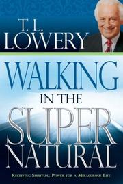 Cover of: Walking in the Supernatural by T. L. Lowery