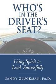 Cover of: Who&#39;s in the Driver&#39;s Seat? by Sandy Gluckman; Ph. D