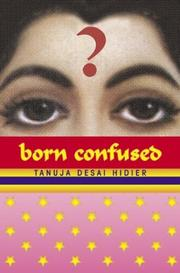 Cover of: Born confused by Tanuja Desai Hidier