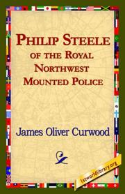 Cover of: Philip Steele of the Royal Northwest Mounted Police by James Oliver Curwood