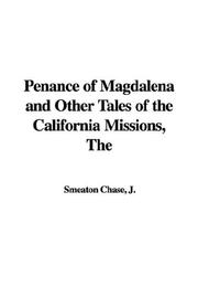 Cover of: The Penance of Magdalena and Other Tales of the California Missions by J. Smeaton Chase