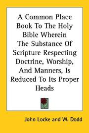 Cover of: A Common Place Book To The Holy Bible Wherein The Substance Of Scripture Respecting Doctrine, Worship, And Manners, Is Reduced To Its Proper Heads by John Locke