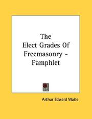 Cover of: The Elect Grades Of Freemasonry - Pamphlet by Arthur Edward Waite