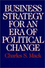 Business Strategy for an Era of Political Change Charles S. Mack