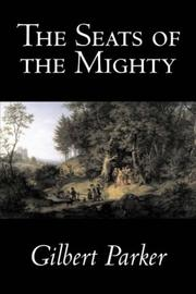 Cover of: The seats of the mighty by Gilbert Parker