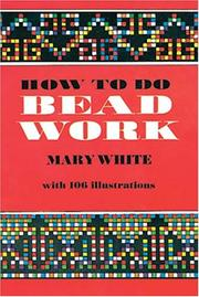 Cover of: How to do beadwork by White, Mary