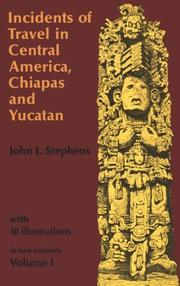 Cover of: Incidents of travel in Central America, Chiapas, and Yucatan by John Lloyd Stephens