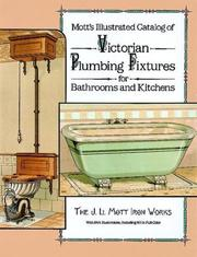 Cover of: Mott's illustrated catalog of Victorian plumbing fixtures for bathrooms and kitchens by J.L. Mott Iron Works.