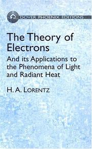Cover of: The theory of electrons and its applications to the phenomena of light and radiant heat by Lorentz, H. A.