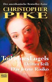 Cover of: Tod eines Engels 3. Das letzte Risiko by Christopher Pike