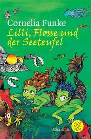 Cover of: Lilli, Flosse und der Seeteufel. Ein Unterwasserabenteuer by Cornelia Funke