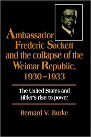 Cover of: Ambassador Frederic Sackett and the Collapse of the Weimar Republic, 19301933 by Bernard V. Burke