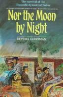 Cover of: Nor the moon by night by Devora Gliksman
