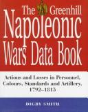 Cover of: The Greenhill Napoleonic Wars data book by Digby Smith