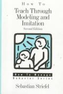 Cover of: How to teach through modeling and imitation by Sebastian Striefel