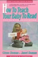 Cover of: How to teach your baby to read by Glenn J. Doman