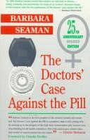 Cover of: The doctors' case against the pill by Barbara Seaman