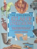 Cover of: The children's atlas of civilizations by Antony Mason