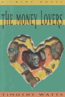 Cover of: The money lovers by Timothy Watts
