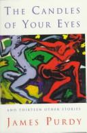 Cover of: The candles of your eyes, and thirteen other stories by James Purdy, James Purdy