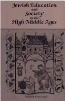 Cover of: Jewish education and society in the High Middle Ages by Ephraim Kanarfogel