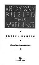 Cover of: The boy who was buried this morning by Joseph Hansen