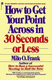 Cover of: How to Get Your Point Across in 30 Seconds or Less by Milo O. Frank