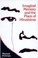 Cover of: Imaginal memory and the place of Hiroshima by Michael Perlman