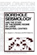 Cover of: Borehole seismology and the study of the seismic regime of large industrial centres by Galʹperin, E. I.