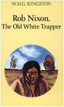 Cover of: Rob Nixon, the old white trapper by W. H. G. Kingston