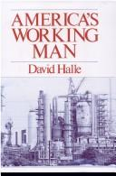 Cover of: America's working man by David Halle