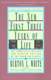 Cover of: The new first three years of life by Burton L. White