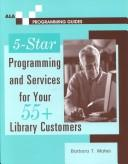 Cover of: 5-star programming and services for your 55+ library customers by Barbara T. Mates