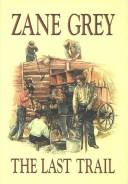 Cover of: The Last Trail by Zane Grey