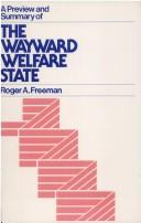 "Cover of: A preview and summary of ""The wayward welfare state"" by Freeman, Roger A."