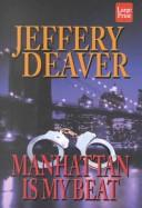 Cover of: Manhattan is my beat by Jeffery Deaver