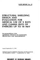 Cover of: Structural shielding design and evaluation for medical use of X-rays and gamma rays of energies up to 10 MeV by National Council on Radiation Protection and Measurements