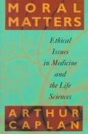 Cover of: Moral matters by Arthur L. Caplan