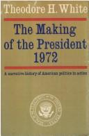 Cover of: The making of the President, 1972 by Theodore H. White