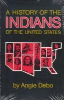 Cover of: A history of the Indians of the United States by Angie Debo